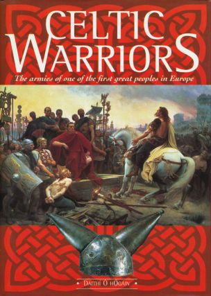 Celtic Warriors The armies of one of the first great peoples in Europe. Daithi O'Hogain