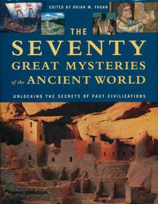 The Seventy Great Mysteries of the Ancient World Unlocking the Secrets of Past Civilizations....