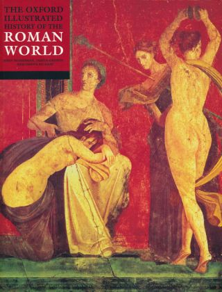 The Oxford Illustrated History of the Roman World. John Boardman, Jasper Griffin, Oswyn Murray