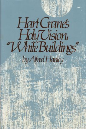 "Hart Crane's Holy Vision: ""White Buildings"" Alfred Hanley"