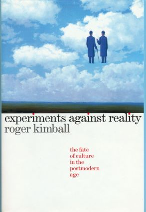Experiments Against Reality The Fate of Culture in the Postmodern Age. Roger Kimball