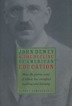 John Dewey and the Decline of American Education How the Patron Saint of Schools Has Corrupted...