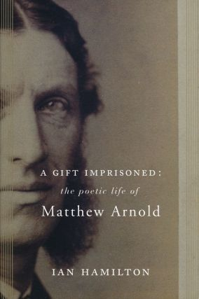 A Gift Imprisoned The Poetic Life of Matthew Arnold. Ian Hamilton