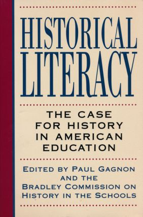 Historical Literacy The Case for History in American Education. Paul Gagnon