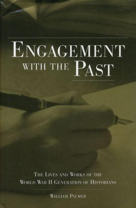 Engagement with the Past The Lives and Works of the World War II Generation of Historians....