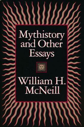 Mythistory and Other Essays. William H. McNeill