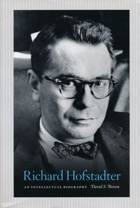 Richard Hofstadter An Intellectual Biography. David S. Brown