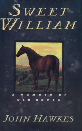 Sweet William A Memoir of Old Horse. John Hawkes