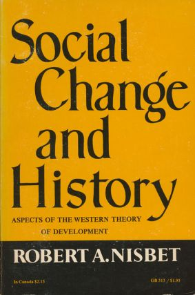 Social Change and History Aspects of the Western Theory of Development. Robert A. Nisbet