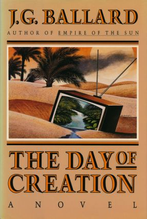 The Day of Creation A Novel. J. G. Ballard