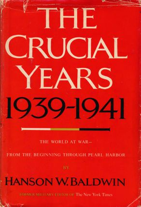 The Crucial Years 1939-1941 The World at War--From the Beginning through Pearl Harbor. Hanson W....