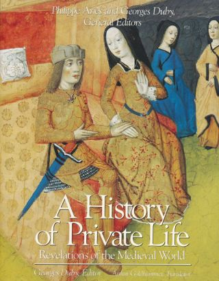 A History of Private Life Revelations of the Medieval World. Georges Duby