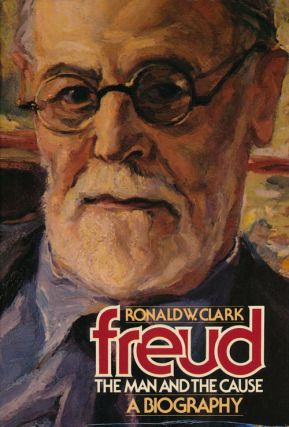 Freud The Man and the Cause. Ronald W. Clark