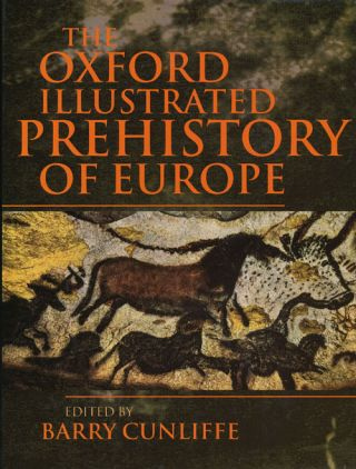 The Oxford Illustrated Prehistory of Europe. Barry Cunliffe.