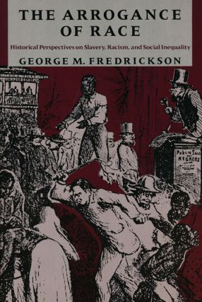 The Arrogance of Race Historical Perspectives on Slavery, Racism, and Social Inequality. George...