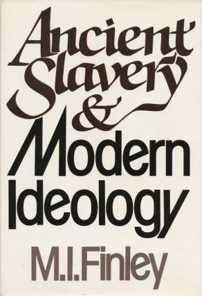 Ancient Slavery and Modern Ideology. M. I. Finley