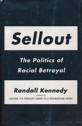 Sellout The Politics of Racial Betrayal. Randall Kennedy
