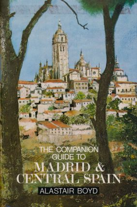 The Companion Guide to Madrid and Central Spain. Alistair Boyd