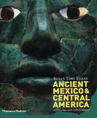 Ancient Mexico & Central America Archaeology and Culture History. Susan Toby Evans