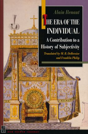 The Era of the Individual A Contrition to a History of Subjectivity. Alain Renaut