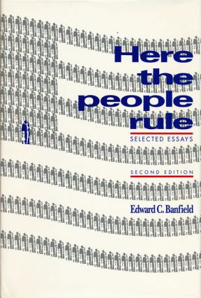 Here the People Rule Selected Essays. Edward C. Banfield