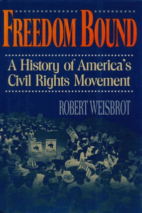 Freedom Bound A History of America's Civil Rights Movement. Robert Weisbrot