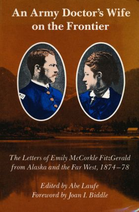 An Army Doctor's Wife on the Frontier The Letters of Emily McCorkle Fitzgerald from Alaska and...
