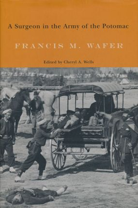 A Surgeon in the Army of the Potomac. Francis M. Wafer