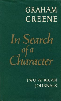 In Search of a Character Two African Journals. Graham Greene