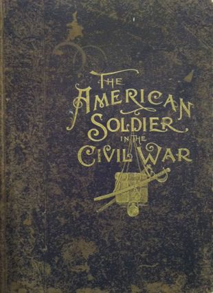 Frank Leslie's Illustrations, the American Soldier and the Civil War A Pictorial History of the...