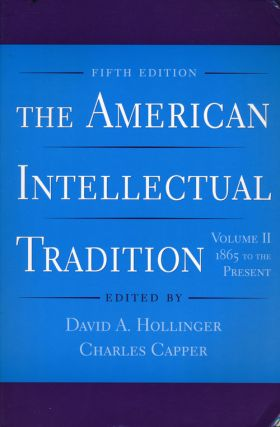The American Intellectual Tradition Volume II: 1865 to the Present. David A. Hollinger, Charles...