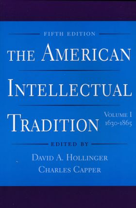 The American Intellectual Tradition Volume I: 1630-1865. David A. Hollinger, Charles Capper