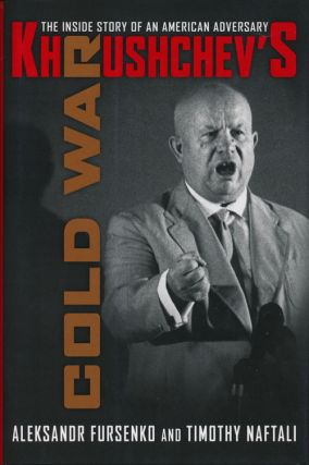 Khrushchev's Cold War The Inside Story of an American Adversary. Aleksandr Fursenko, Timothy Naftali