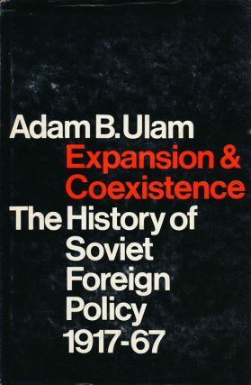 Expansion and Coexistence The History of Soviet Foreign Policy, 1917-67. Adam B. Ulam
