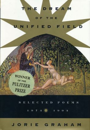 The Dream of the Unified Field Selected Poems, 1974-1994. Jorie Graham