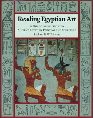 Reading Egyptian Art A Hieroglypic Guide to Ancient Egyptian Painting and Sculpture. Richard H....