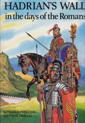 Hadrian's Wall in the Days of the Romans. Ronald Embleton, Frank Graham