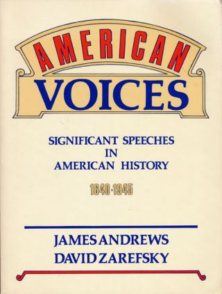 American Voices Significant Speeches in American History 1640-1945. James Andrews, David Zarefsky