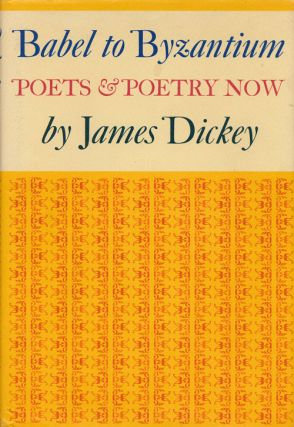 Babel to Byzantium Poets & Poetry Now. James Dickey