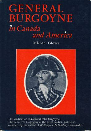 General Burgoyne in Canada and America Scapegoat for a System. Michael Glover