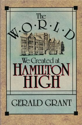 The World We Created at Hamilton High. Gerald Grant