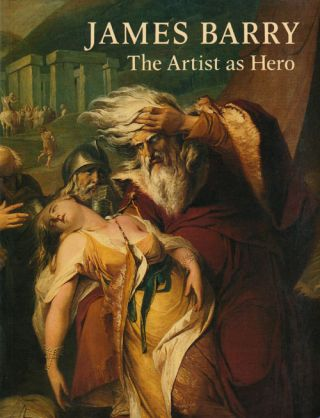 James Barry The Artist As Hero. William L. Pressly
