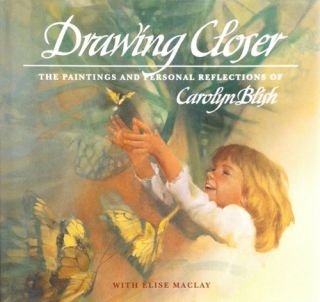 Drawing Closer The Paintings and Personal Reflections of Carolyn Blish. Carolyn Blish, Elise MacLay