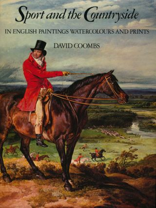 Sport and the Countryside In English Paintings Watercolours and Prints. David Coombs