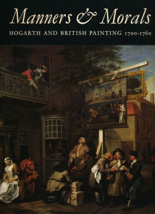 Manners & Morals Hogarth and British Painting 1700-1760