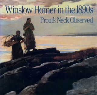 Winslow Homer in the 1890s Prout's Neck Observed. Philip C. Beam, Lois Homer Graham, Patricia...