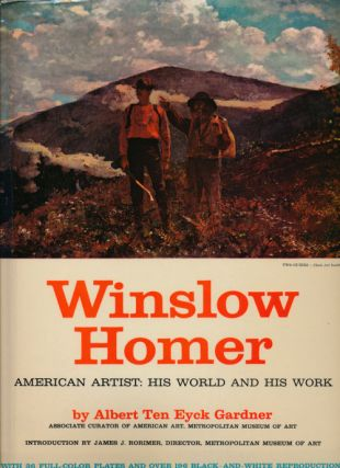 Winslow Homer American Artist: His World and His Work. Albert Ten Eyck Gardner