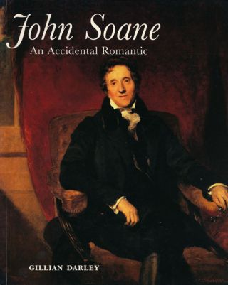John Soane: an Accidental Romantic. Gillian Darley