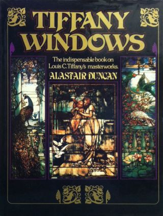 Tiffany Windows: the Indispensable Book on Louis C. Tiffany's Masterworks. Alastar Duncan