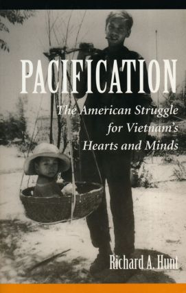 Pacification The American Struggle for Vietnam's Hearts and Minds. Richard A. Hunt